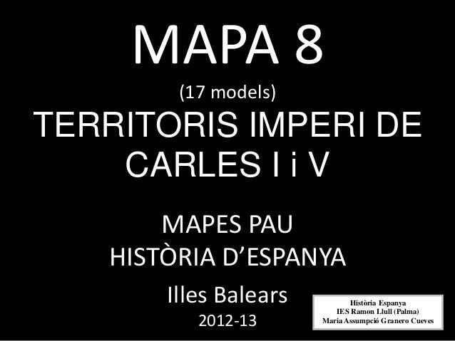 MAPA 8        (17 models)TERRITORIS IMPERI DE    CARLES I i V       MAPES PAU   HISTÒRIA D'ESPANYA       Illes Balears    ...