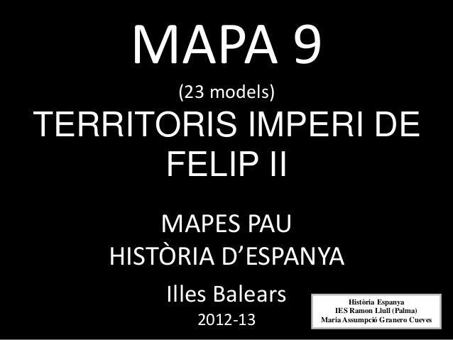 MAPA 9        (23 models)TERRITORIS IMPERI DE      FELIP II       MAPES PAU   HISTÒRIA D'ESPANYA       Illes Balears      ...