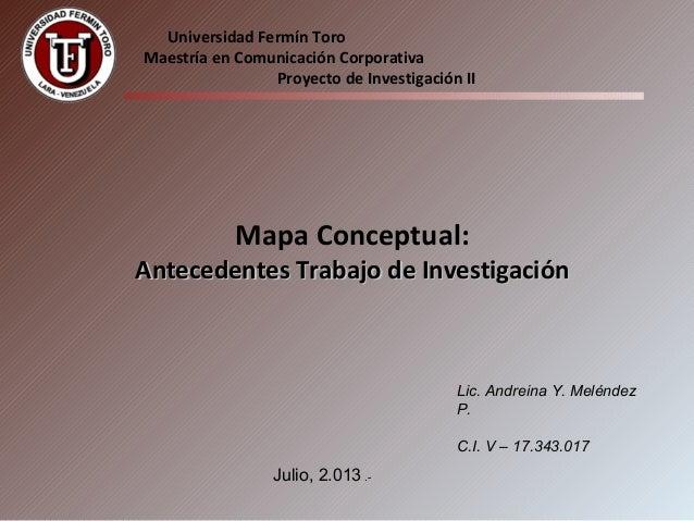 Universidad Fermín Toro Maestría en Comunicación Corporativa Proyecto de Investigación II Mapa Conceptual: Antecedentes Tr...