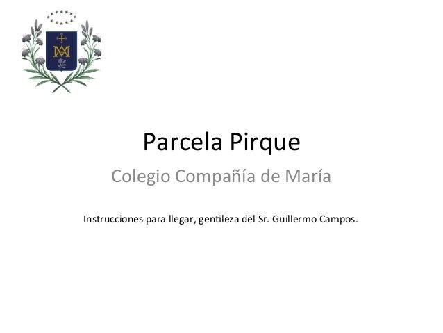 Parcela  Pirque   Colegio  Compañía  de  María   Instrucciones  para  llegar,  gen9leza  del  Sr.  ...