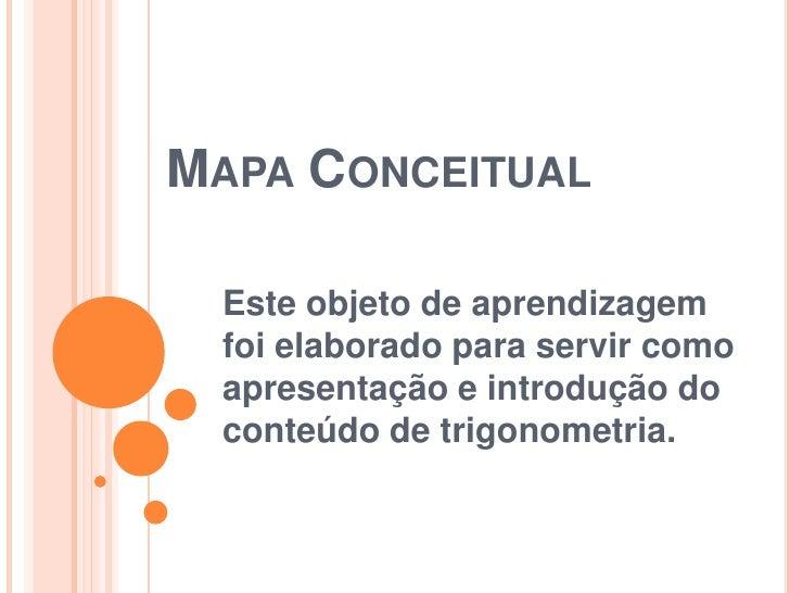Mapa Conceitual<br />Este objeto de aprendizagem foi elaborado para servir como apresentação e introdução do conteúdo de t...