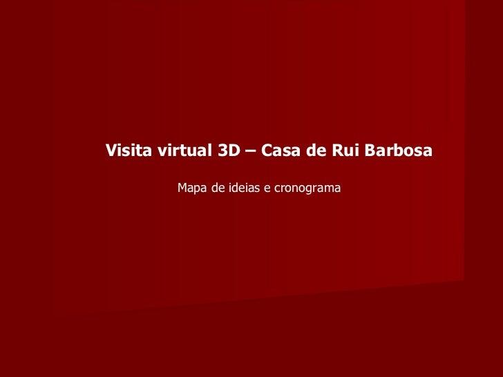 Visita virtual 3D – Casa de Rui Barbosa Mapa de ideias e cronograma