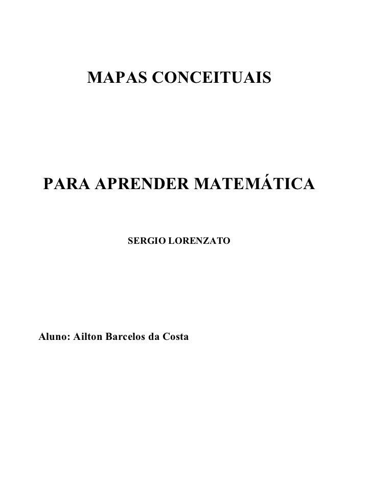 MAPAS CONCEITUAISPARA APRENDER MATEMÁTICA                  SERGIO LORENZATOAluno: Ailton Barcelos da Costa