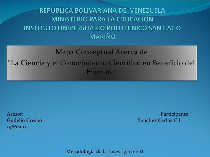 Asesor:  Participante: Gudelio Crespo  Sánchez Carlos C.I: 19662105 Metodología de la Investigación II Mapa Conceptual Ace...