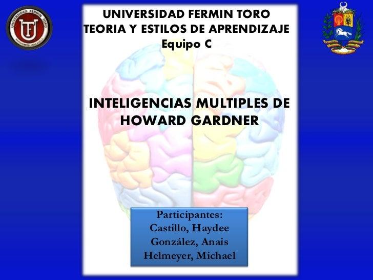 UNIVERSIDAD FERMIN TOROTEORIA Y ESTILOS DE APRENDIZAJE            Equipo CINTELIGENCIAS MULTIPLES DE    HOWARD GARDNER    ...