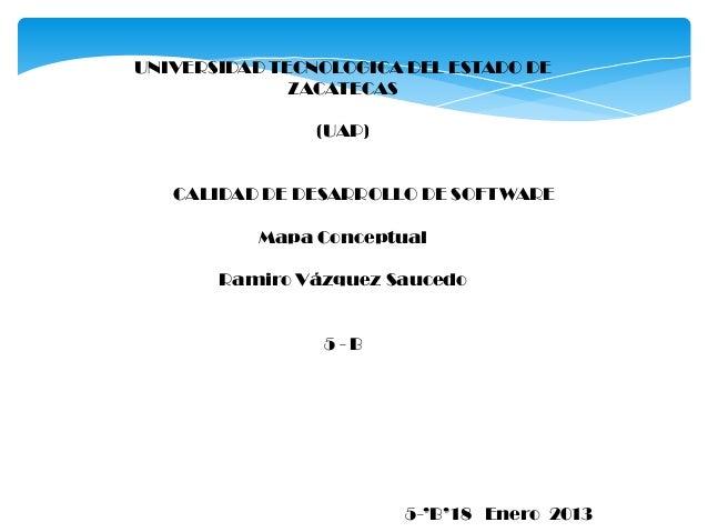UNIVERSIDAD TECNOLOGICA DEL ESTADO DE              ZACATECAS                (UAP)   CALIDAD DE DESARROLLO DE SOFTWARE     ...