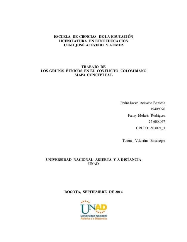 ESCUELA DE CIENCIAS DE LA EDUCACIÓN  LICENCIATURA EN ETNOEDUCACIÓN  CEAD JOSÉ ACEVEDO Y GÓMEZ  TRABAJO DE  LOS GRUPOS ÉTNI...