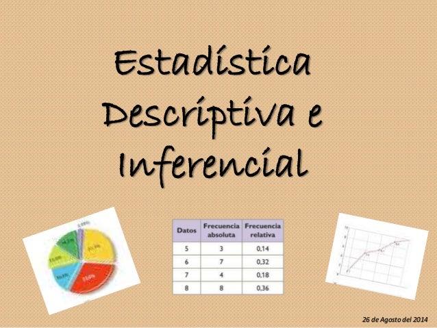 Estadística Descriptiva e Inferencial 26 de Agosto del 2014