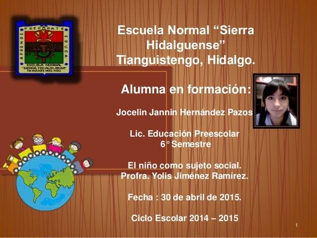 """1 Escuela Normal """"Sierra Hidalguense"""" Tianguistengo, Hidalgo. Alumna en formación: Jocelin Jannin Hernández Pazos Lic. Edu..."""