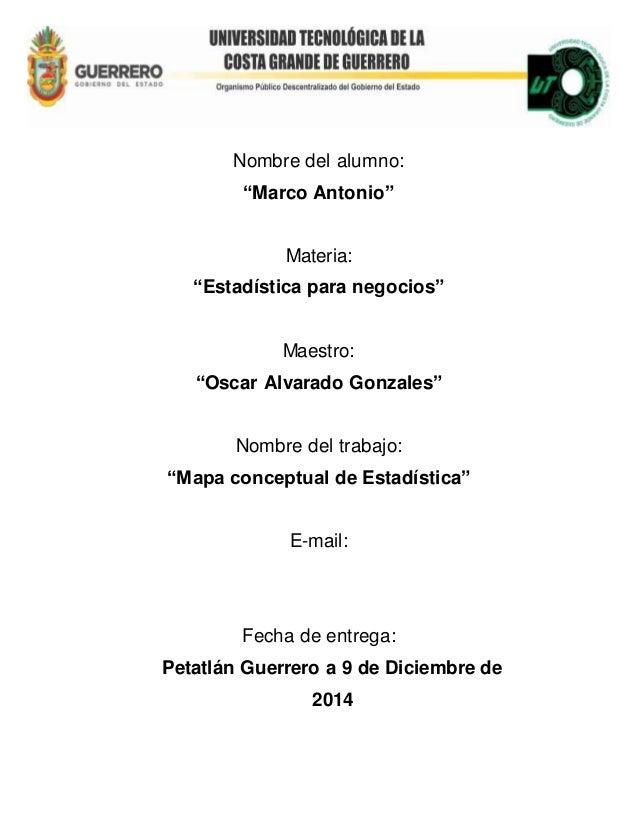 """Nombre del alumno: """"Marco Antonio"""" Materia: """"Estadística para negocios"""" Maestro: """"Oscar Alvarado Gonzales"""" Nombre del trab..."""