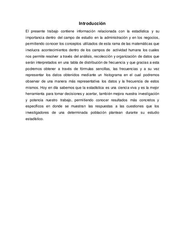 Introducción El presente trabajo contiene información relacionada con la estadística y su importancia dentro del campo de ...