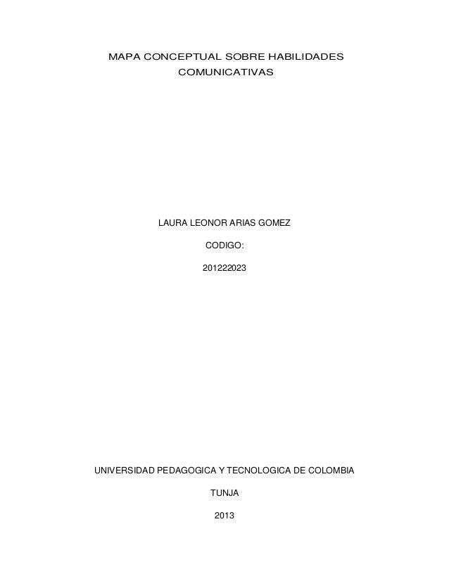 MAPA CONCEPTUAL SOBRE HABILIDADESCOMUNICATIVASLAURA LEONOR ARIAS GOMEZCODIGO:201222023UNIVERSIDAD PEDAGOGICA Y TECNOLOGICA...