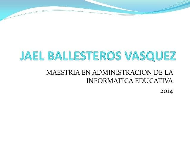 MAESTRIA EN ADMINISTRACION DE LA INFORMATICA EDUCATIVA  2014