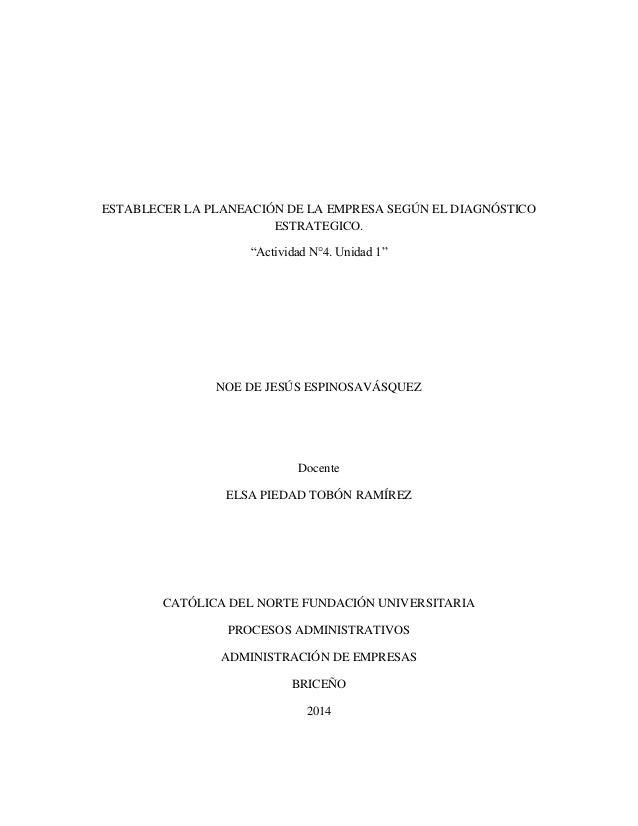 """ESTABLECER LA PLANEACIÓN DE LA EMPRESA SEGÚN EL DIAGNÓSTICO ESTRATEGICO. """"Actividad N°4. Unidad 1"""" NOE DE JESÚS ESPINOSAVÁ..."""