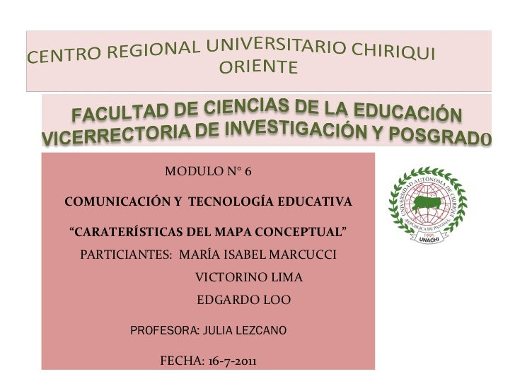 """MODULO N° 6 COMUNICACIÓN Y  TECNOLOGÍA EDUCATIVA """" CARATERÍSTICAS DEL MAPA CONCEPTUAL"""" PARTICIANTES:  MARÍA ISABEL MARCUCC..."""