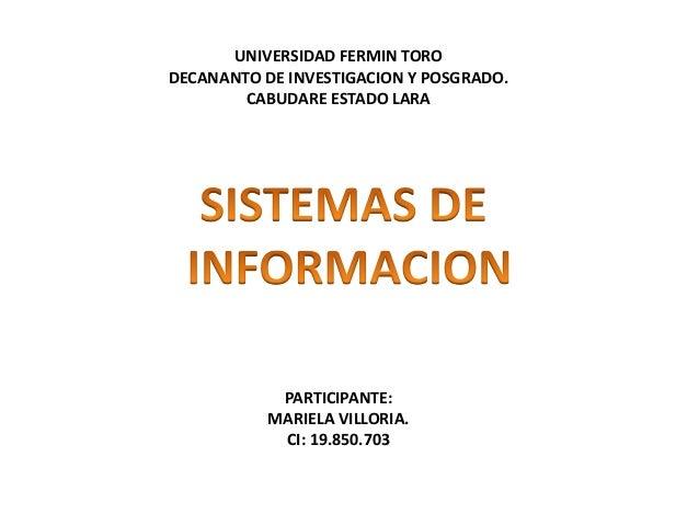 UNIVERSIDAD FERMIN TORO DECANANTO DE INVESTIGACION Y POSGRADO. CABUDARE ESTADO LARA PARTICIPANTE: MARIELA VILLORIA. CI: 19...