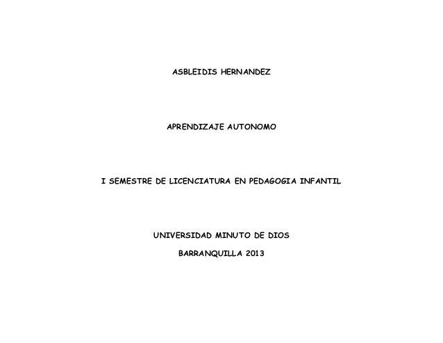 ASBLEIDIS HERNANDEZ             APRENDIZAJE AUTONOMOI SEMESTRE DE LICENCIATURA EN PEDAGOGIA INFANTIL          UNIVERSIDAD ...