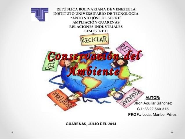 Conservación delConservación del AmbienteAmbiente REPÚBLICA BOLIVARIANA DE VENEZUELA INSTITUTO UNIVERSITARIO DE TECNOLOGÍA...