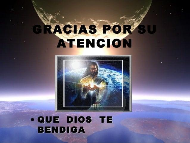 GRACIAS POR SU ATENCION  • QUE DIOS TE BENDIGA