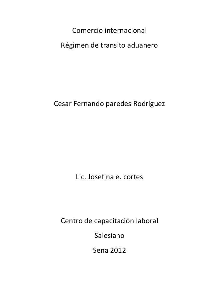 Comercio internacional  Régimen de transito aduaneroCesar Fernando paredes Rodríguez      Lic. Josefina e. cortes  Centro ...