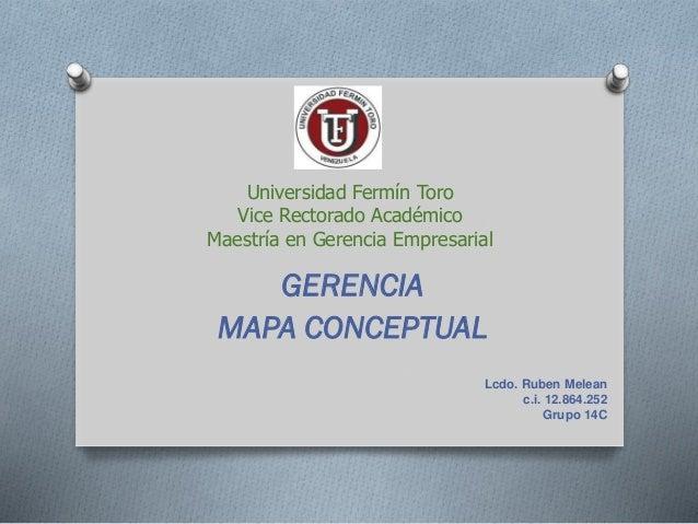 Universidad Fermín Toro Vice Rectorado Académico Maestría en Gerencia Empresarial  GERENCIA MAPA CONCEPTUAL Lcdo. Ruben Me...