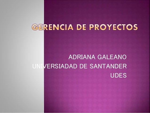 ADRIANA GALEANO UNIVERSIADAD DE SANTANDER UDES