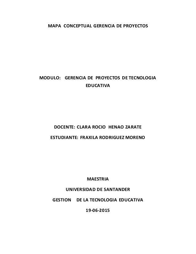 MAPA CONCEPTUAL GERENCIA DE PROYECTOS MODULO: GERENCIA DE PROYECTOS DE TECNOLOGIA EDUCATIVA DOCENTE: CLARA ROCIO HENAO ZAR...