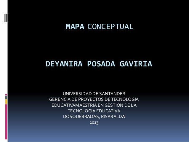 DEYANIRA POSADA GAVIRIAMAPA CONCEPTUALUNIVERSIDAD DE SANTANDERGERENCIA DE PROYECTOS DETECNOLOGIAEDUCATIVAMAESTRIA EN GESTI...