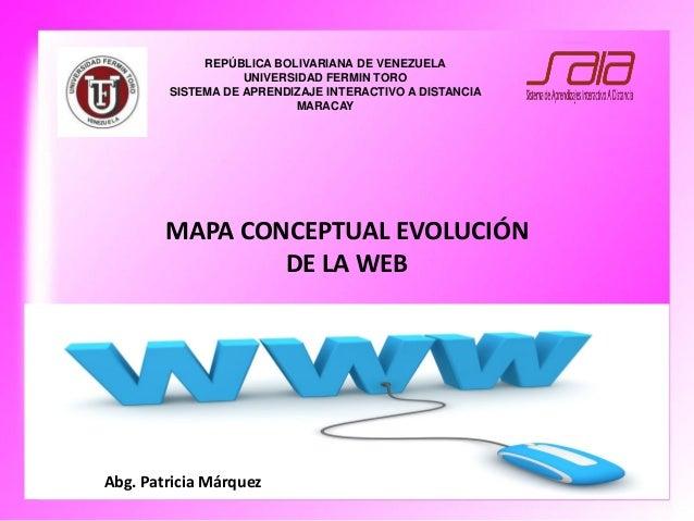 MAPA CONCEPTUAL EVOLUCIÓN DE LA WEB REPÚBLICA BOLIVARIANA DE VENEZUELA UNIVERSIDAD FERMIN TORO SISTEMA DE APRENDIZAJE INTE...