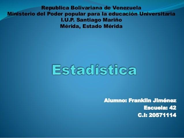 Republica Bolivariana de Venezuela Ministerio del Poder popular para la educación Universitaria I.U.P. Santiago Mariño Mér...