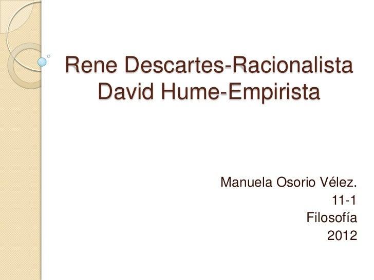 Rene Descartes-Racionalista  David Hume-Empirista              Manuela Osorio Vélez.                               11-1   ...