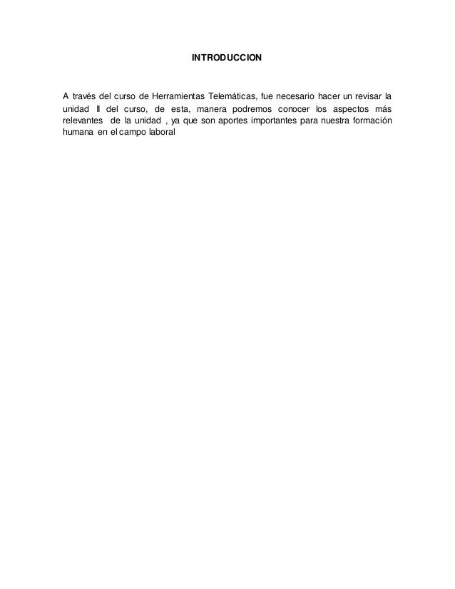 INTRODUCCION  A través del curso de Herramientas Telemáticas, fue necesario hacer un revisar la  unidad II del curso, de e...