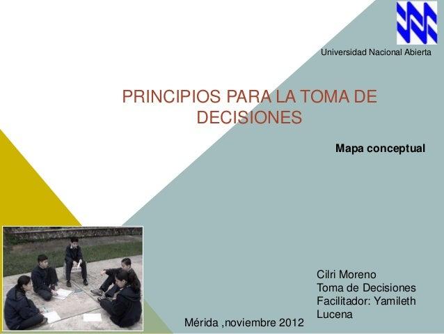 Universidad Nacional AbiertaPRINCIPIOS PARA LA TOMA DE        DECISIONES                                   Mapa conceptual...