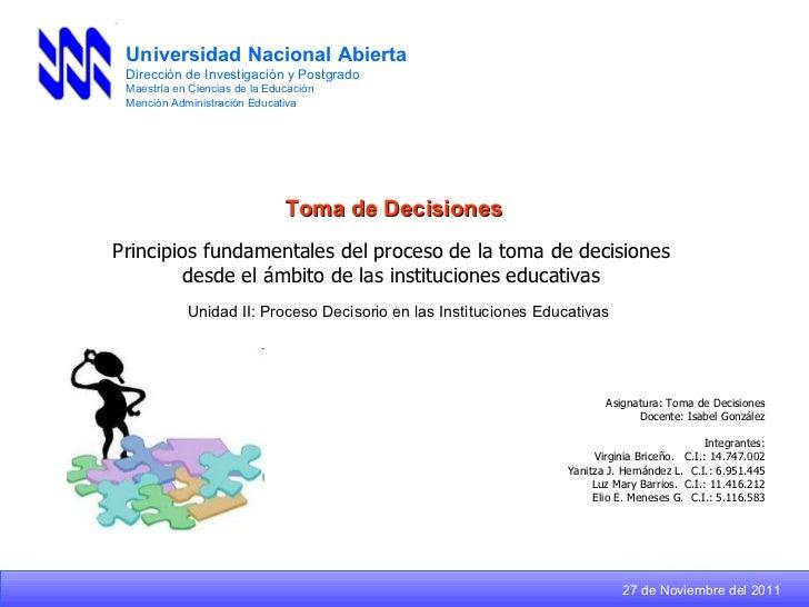 Unidad II: Proceso Decisorio en las Instituciones Educativas Universidad Nacional Abierta Dirección de Investigación y Pos...