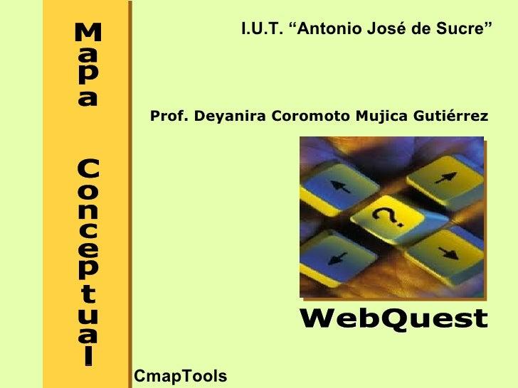 "I.U.T. ""Antonio José de Sucre"" Prof. Deyanira Coromoto Mujica GutiérrezCmapTools"