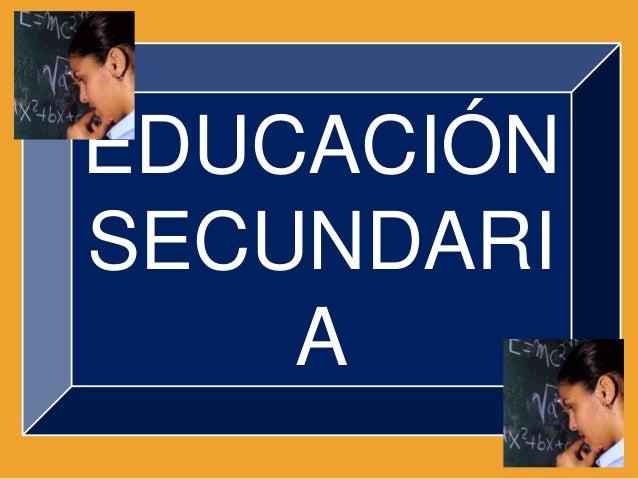 EDUCACIÓN SECUNDARI A