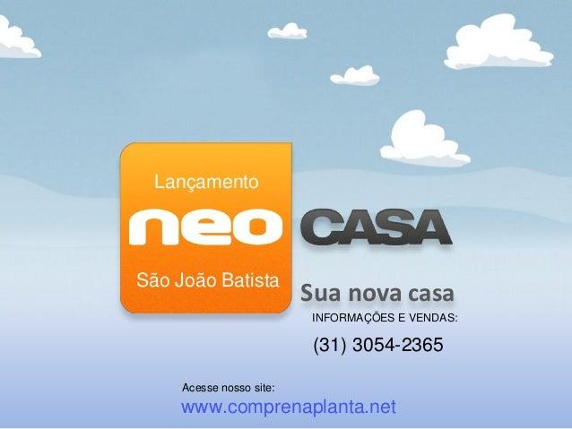 Sua nova casa São João Batista Lançamento INFORMAÇÕES E VENDAS: www.comprenaplanta.net Acesse nosso site: (31) 3054-2365