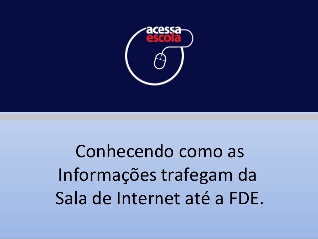 Conhecendo como as Informações trafegam da Sala de Internet até a FDE.