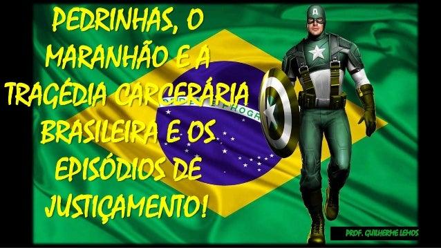 PROF. GUILHERME LEMOS PEDRINHAS, O MARANHÃO E A TRAGÉDIA CARCERÁRIA BRASILEIRA E OS EPISÓDIOS DE JUSTIÇAMENTO!