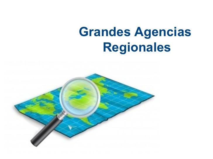 Grandes Agencias   Regionales