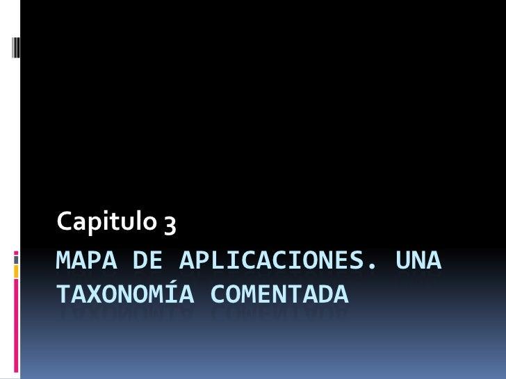Mapa de aplicaciones. Una taxonomía comentada<br />Capitulo 3<br />