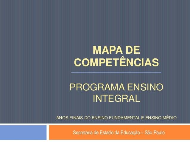 MAPA DE COMPETÊNCIAS PROGRAMA ENSINO INTEGRAL ANOS FINAIS DO ENSINO FUNDAMENTAL E ENSINO MÉDIO Secretaria de Estado da Edu...