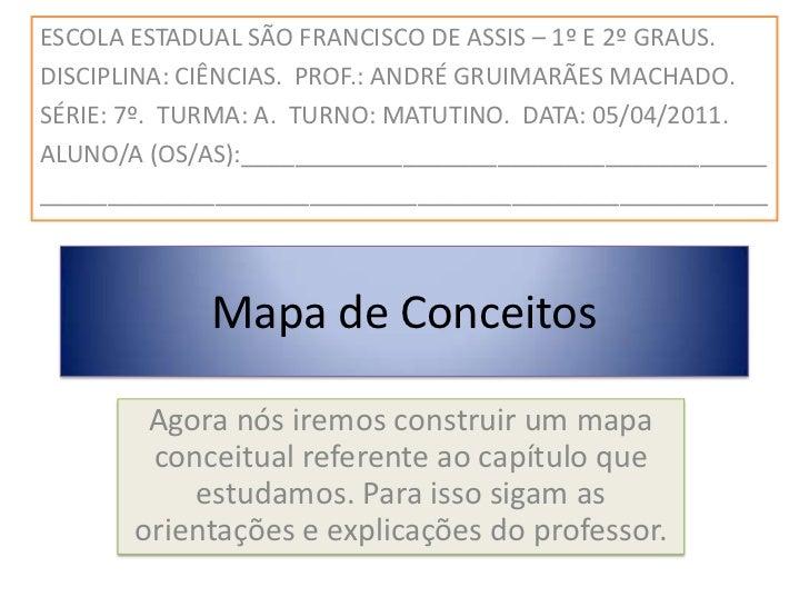 ESCOLA ESTADUAL SÃO FRANCISCO DE ASSIS – 1º E 2º GRAUS.<br />DISCIPLINA: CIÊNCIAS.  PROF.: ANDRÉ GRUIMARÃES MACHADO.<br />...