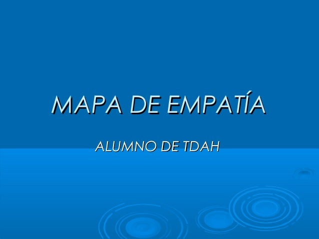 MAPA DE EMPATÍAMAPA DE EMPATÍA ALUMNO DE TDAHALUMNO DE TDAH