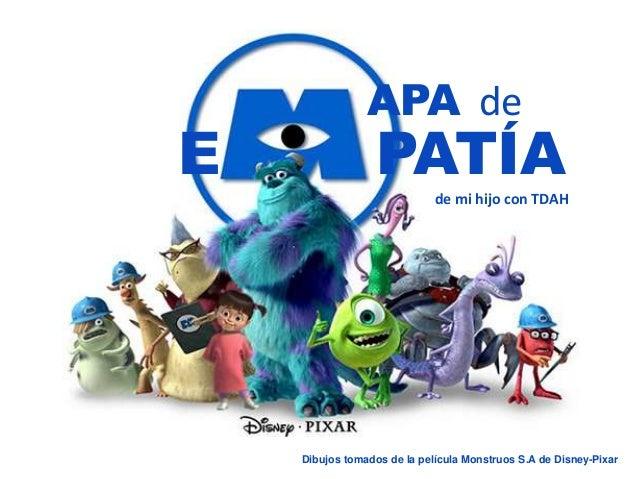 Dibujos tomados de la película Monstruos S.A de Disney-Pixar APA de E PATÍA de mi hijo con TDAH