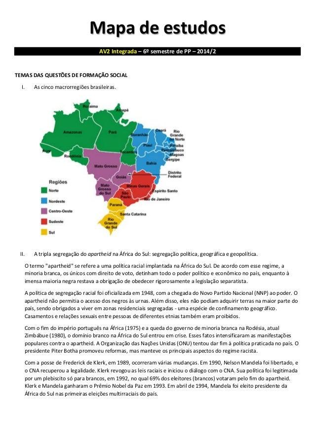 Mapa de estudos AV2 Integrada – 6º semestre de PP – 2014/2  TEMAS DAS QUESTÕES DE FORMAÇÃO SOCIAL  I. As cinco macrorregiõ...