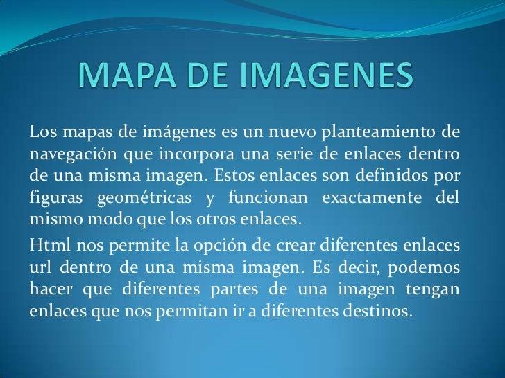 Los mapas de imágenes es un nuevo planteamiento denavegación que incorpora una serie de enlaces dentrode una misma imagen....