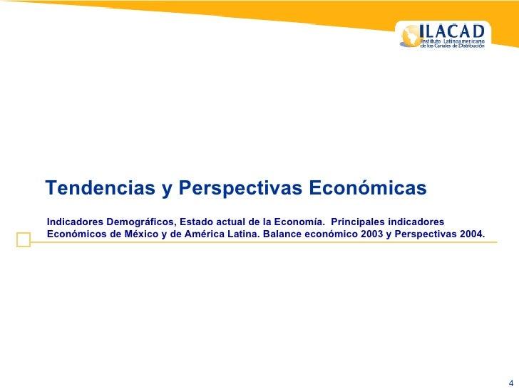 Tendencias y Perspectivas Económicas Indicadores Demográficos, Estado actual de la Economía.  Principales indicadores  Eco...