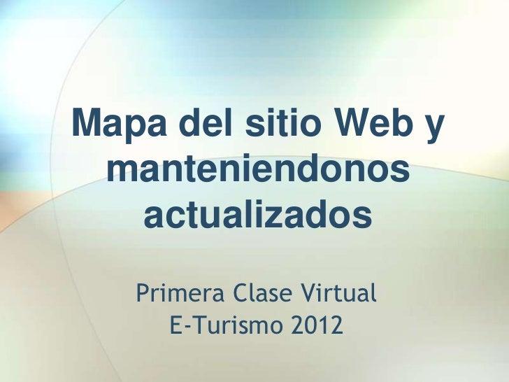 Mapa del sitio Web y manteniendonos   actualizados   Primera Clase Virtual      E-Turismo 2012