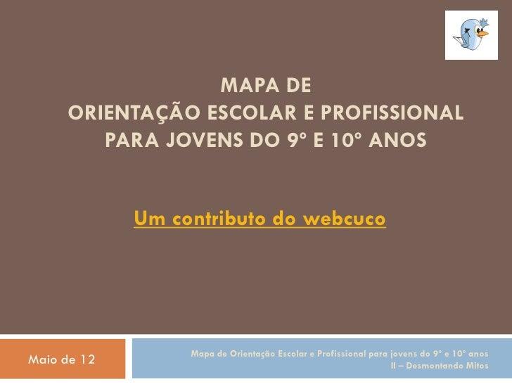 MAPA DE     ORIENTAÇÃO ESCOLAR E PROFISSIONAL        PARA JOVENS DO 9º E 10º ANOS             Um contributo do webcuco    ...